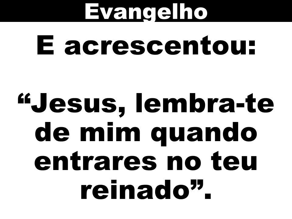 """Resultado de imagem para """"Jesus, lembra-te de mim, quando entrares no teu reinado""""."""