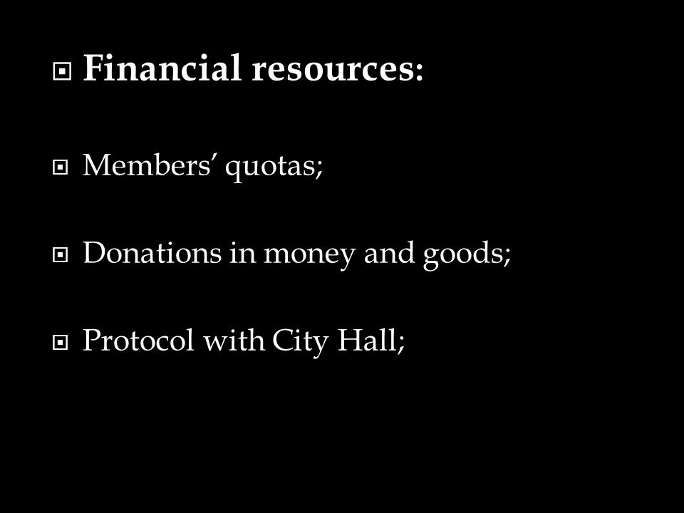 Financial resources: Members' quotas; Donations in money and goods;