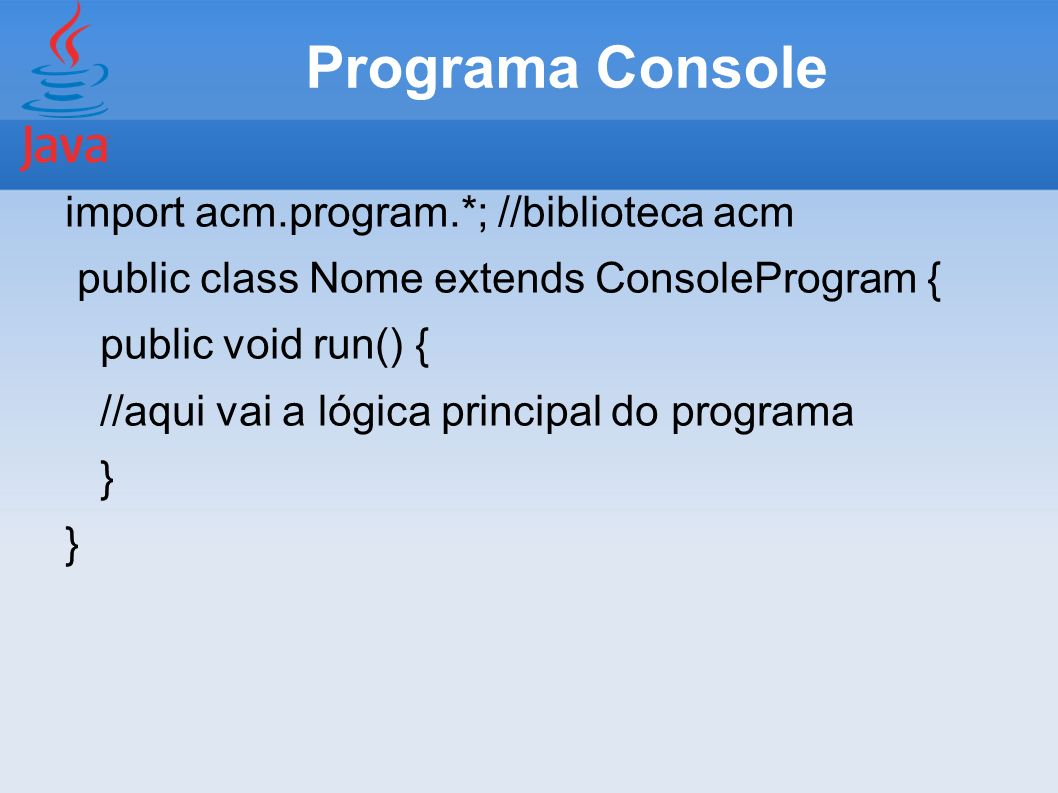 Programa Console import acm.program.*; //biblioteca acm
