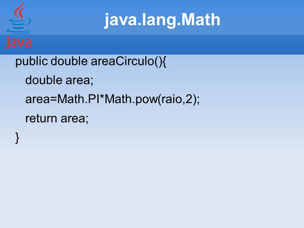 java.lang.Math public double areaCirculo(){ double area;