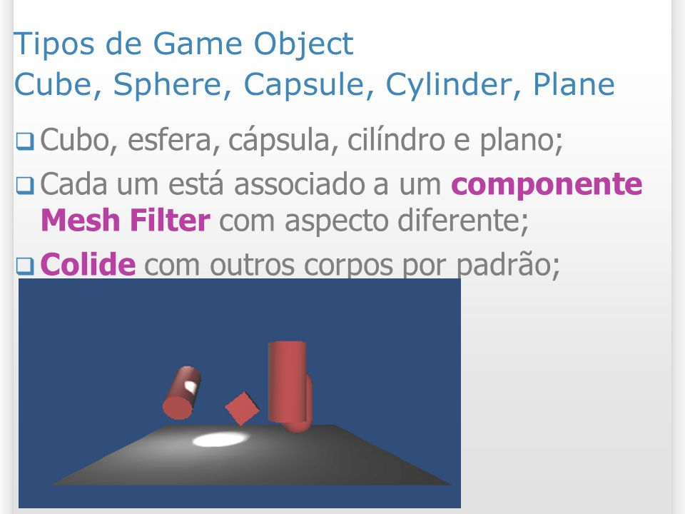 Tipos de Game Object Cube, Sphere, Capsule, Cylinder, Plane