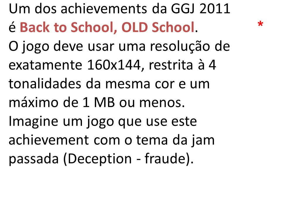 Um dos achievements da GGJ 2011 é Back to School, OLD School