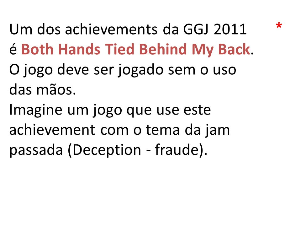 Um dos achievements da GGJ 2011 é Both Hands Tied Behind My Back