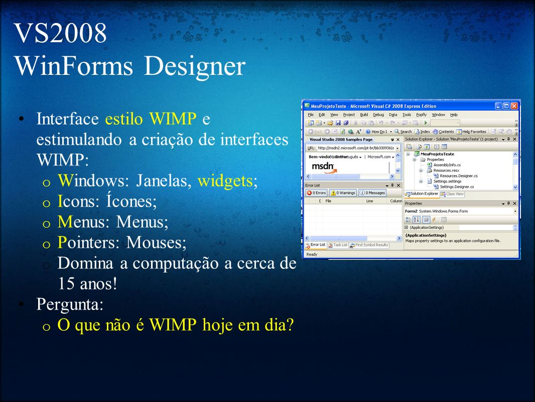VS2008 WinForms Designer Interface estilo WIMP e estimulando a criação de interfaces WIMP: Windows: Janelas, widgets;