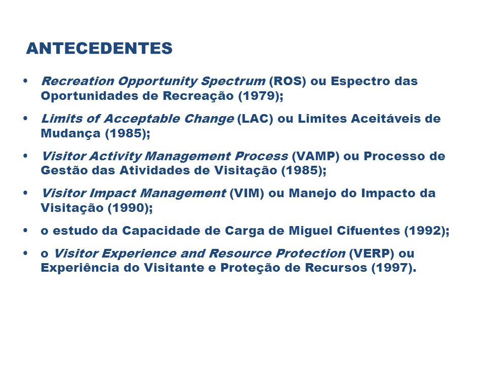 ANTECEDENTES Recreation Opportunity Spectrum (ROS) ou Espectro das Oportunidades de Recreação (1979);