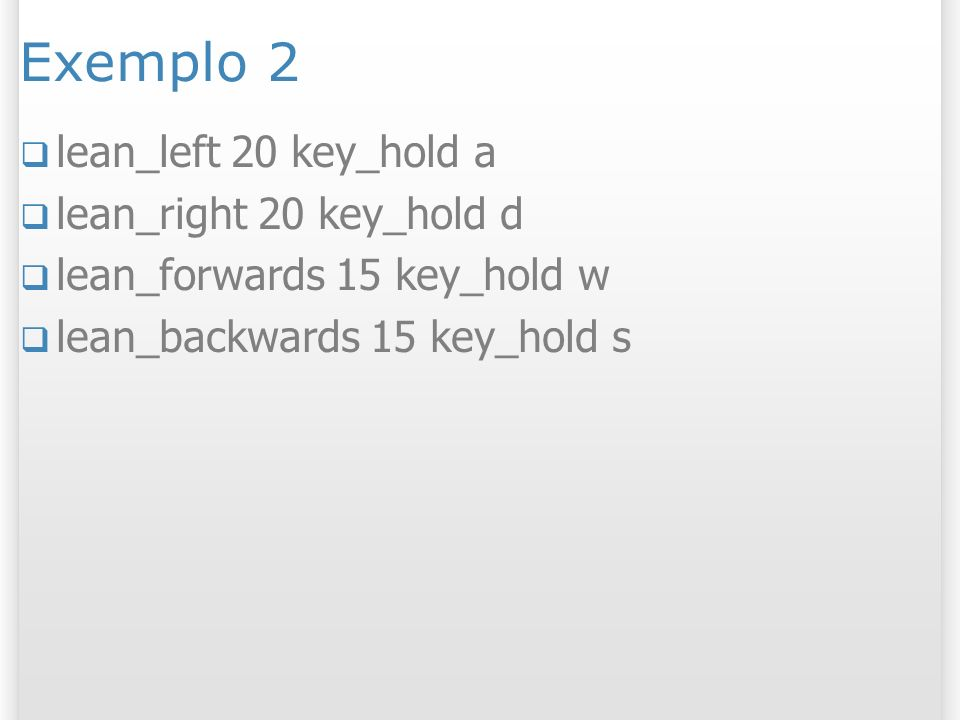 Exemplo 2 lean_left 20 key_hold a lean_right 20 key_hold d