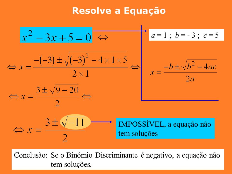 Resolve a Equação a = 1 ; b = - 3 ; c = 5