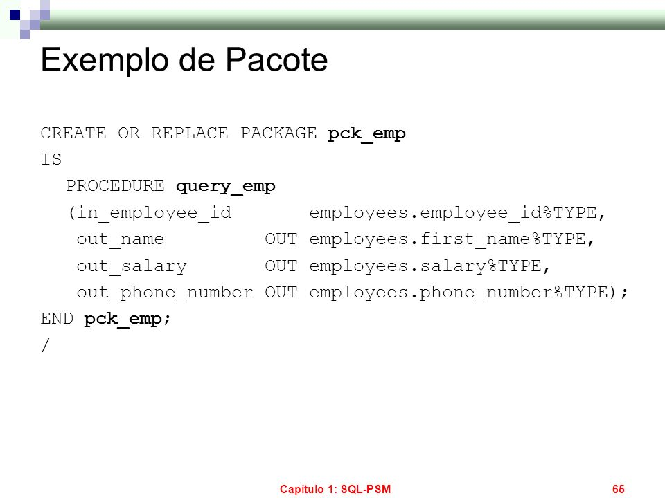 Exemplo de Pacote CREATE OR REPLACE PACKAGE pck_emp IS