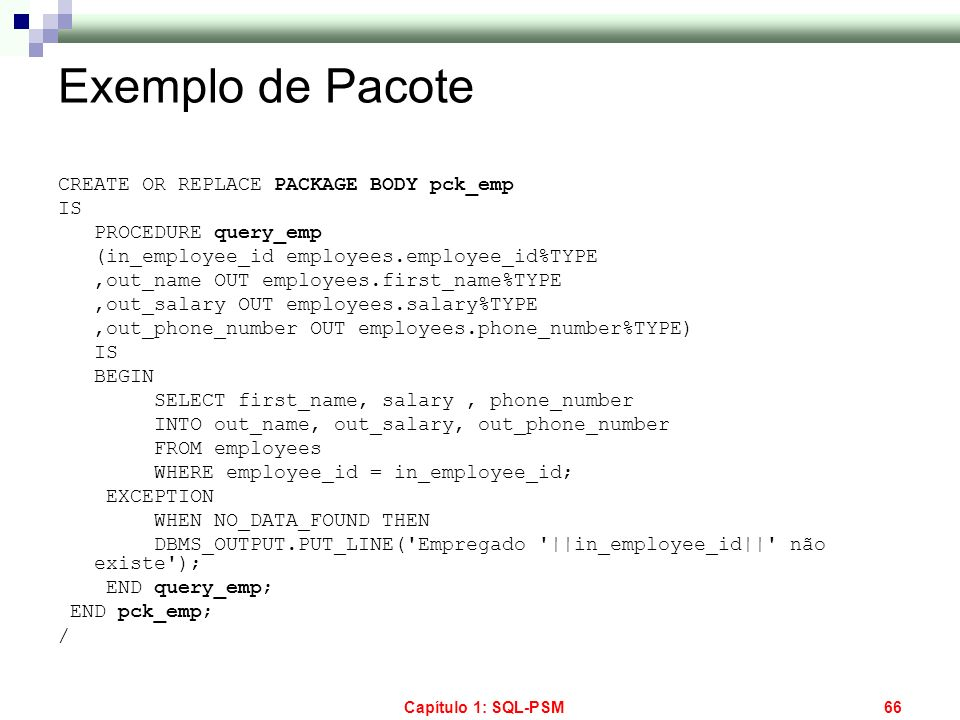 Exemplo de Pacote CREATE OR REPLACE PACKAGE BODY pck_emp IS