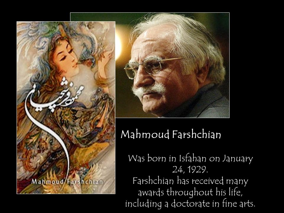 Mahmoud Farshchian Was born in Isfahan on January 24, 1929.