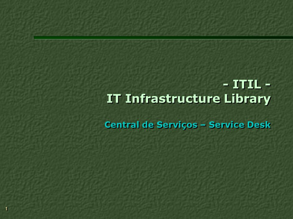 - ITIL - IT Infrastructure Library Central de Serviços – Service Desk