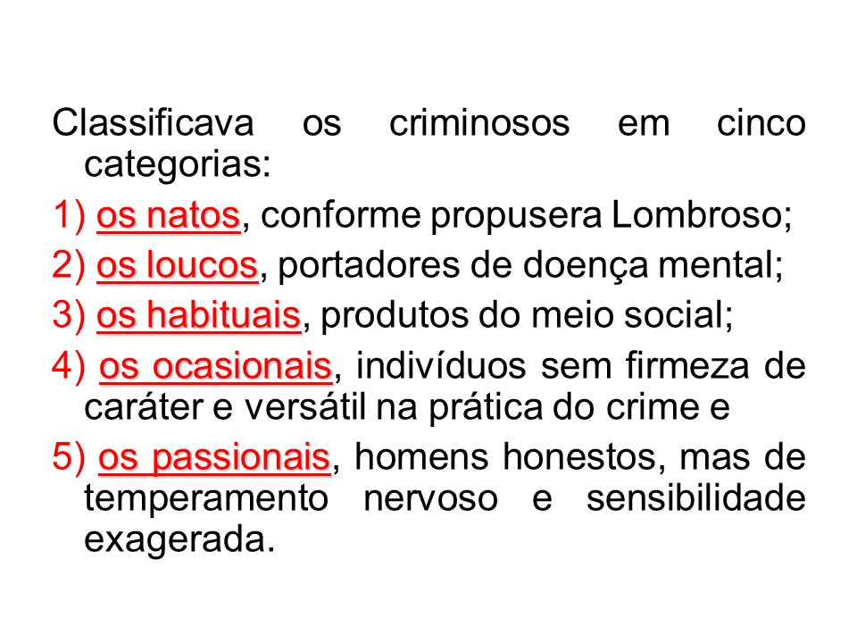 Classificava os criminosos em cinco categorias: