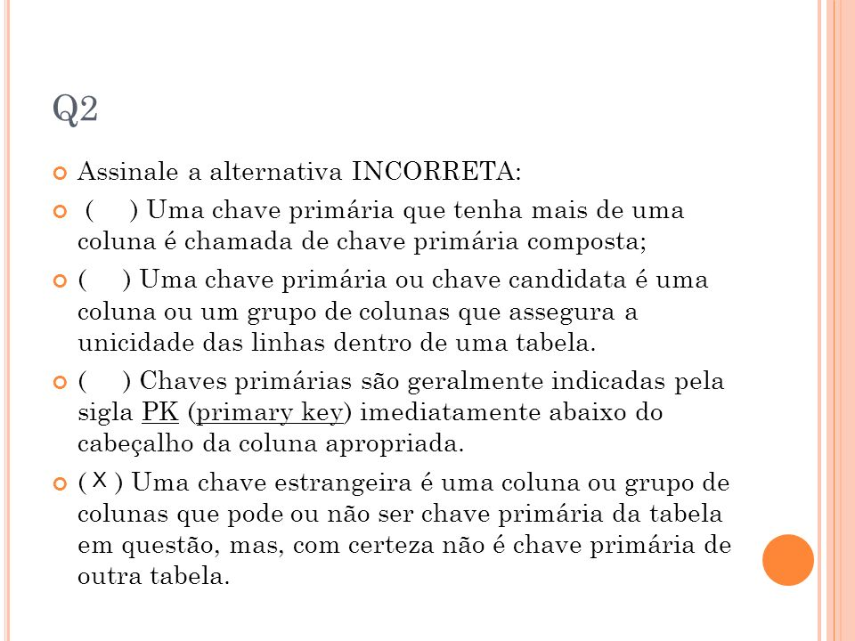 Q2 Assinale a alternativa INCORRETA: