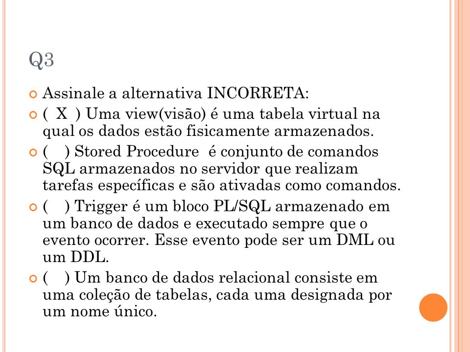 Q3 Assinale a alternativa INCORRETA: