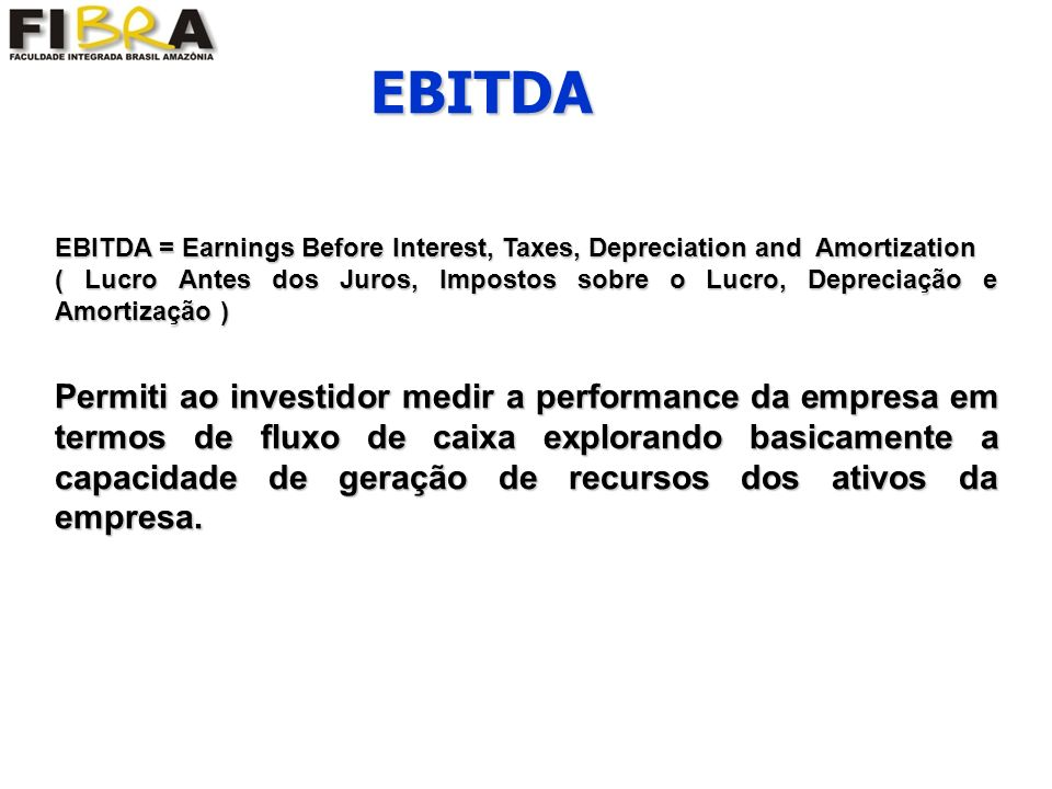 EBITDA EBITDA = Earnings Before Interest, Taxes, Depreciation and Amortization.