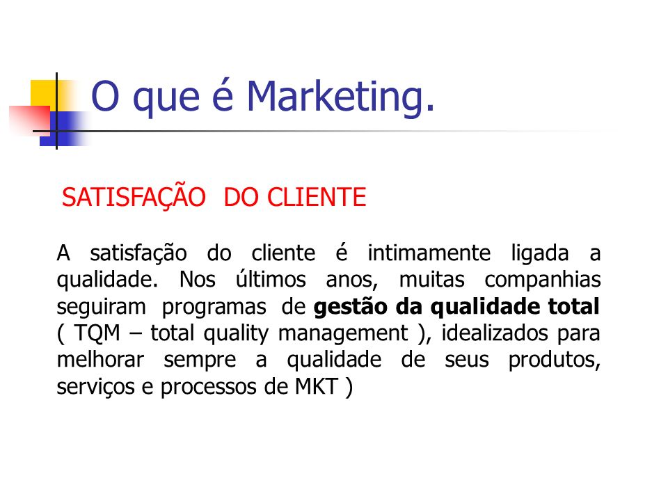 O que é Marketing. SATISFAÇÃO DO CLIENTE