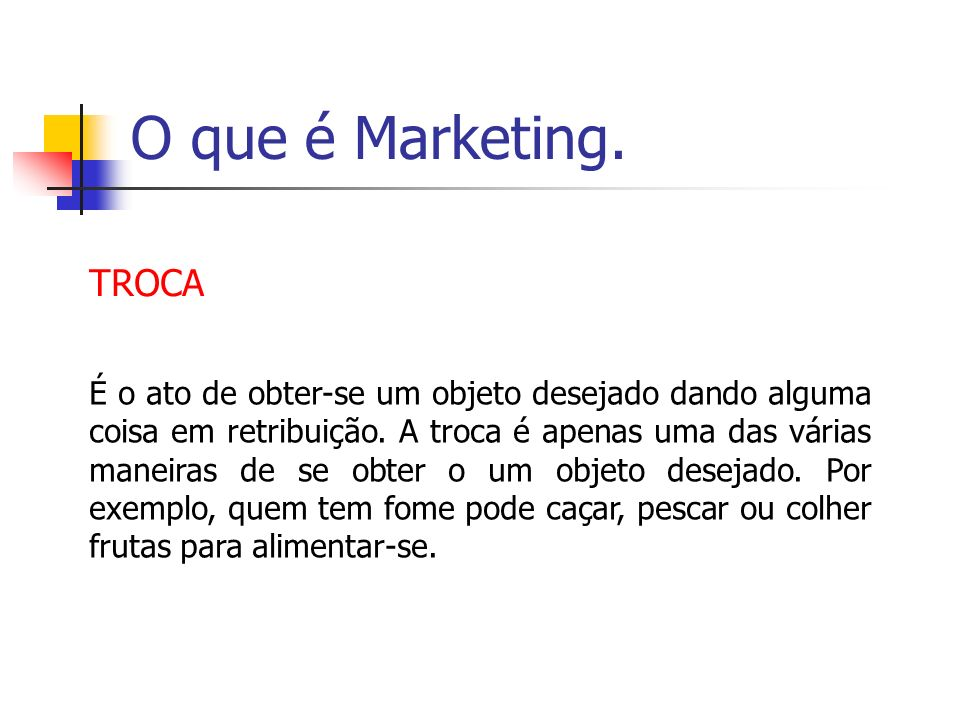 O que é Marketing. TROCA.
