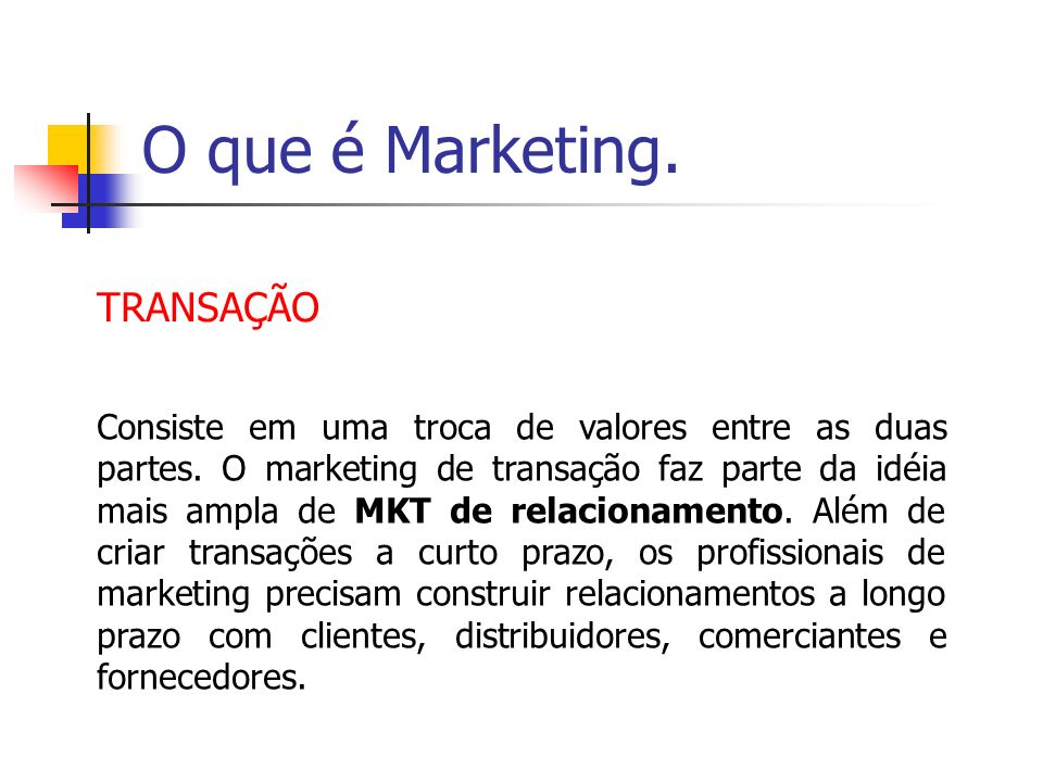 O que é Marketing. TRANSAÇÃO