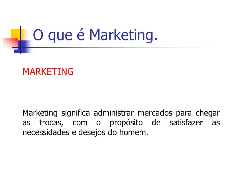 O que é Marketing. MARKETING