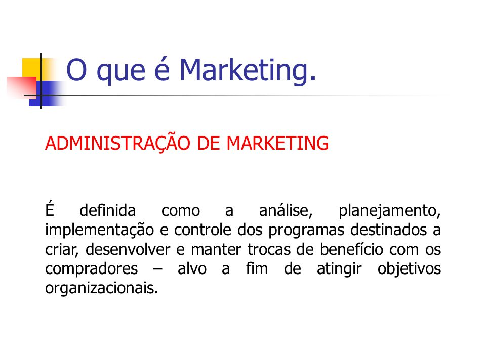 O que é Marketing. ADMINISTRAÇÃO DE MARKETING