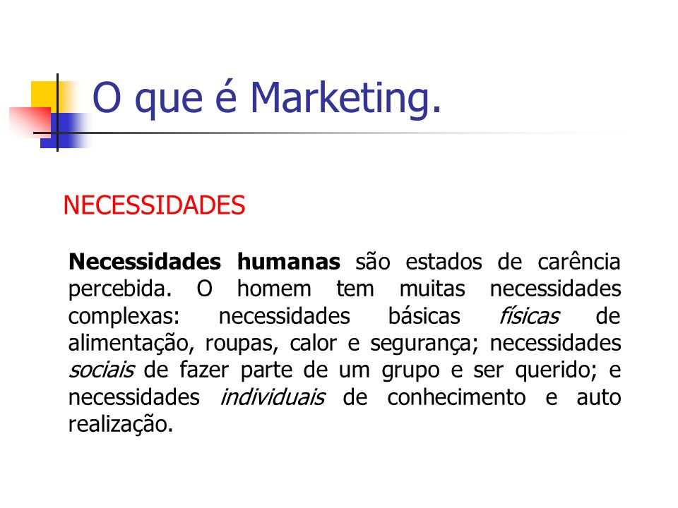 O que é Marketing. NECESSIDADES
