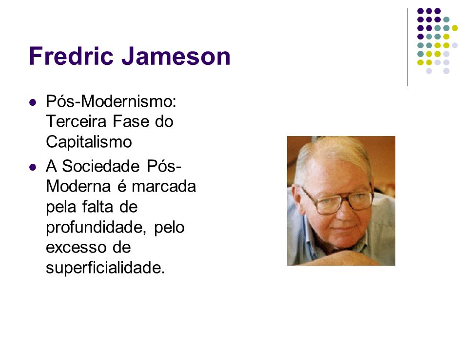 Fredric Jameson Pós-Modernismo: Terceira Fase do Capitalismo