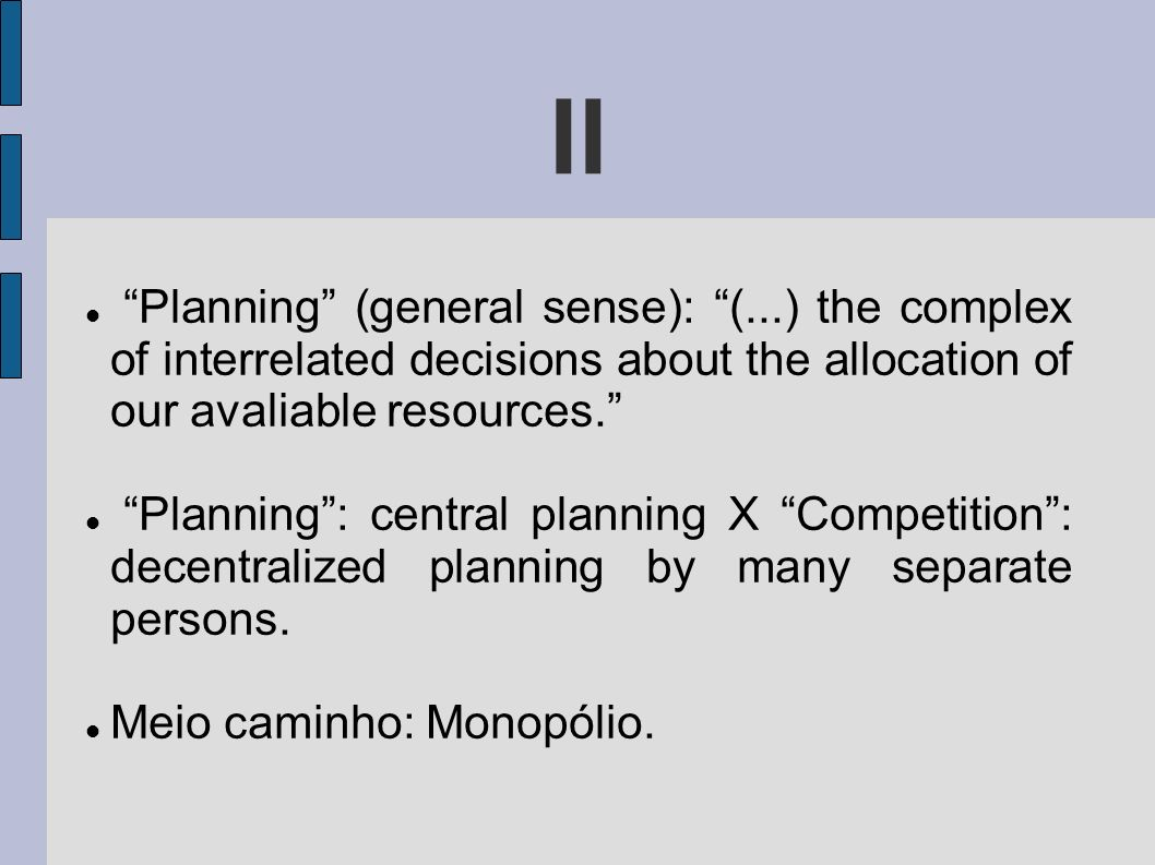 II Planning (general sense): (...) the complex of interrelated decisions about the allocation of our avaliable resources.