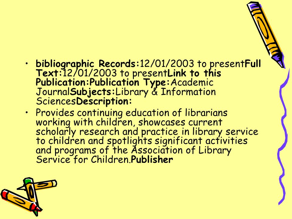 bibliographic Records:12/01/2003 to presentFull Text:12/01/2003 to presentLink to this Publication:Publication Type:Academic JournalSubjects:Library & Information SciencesDescription:
