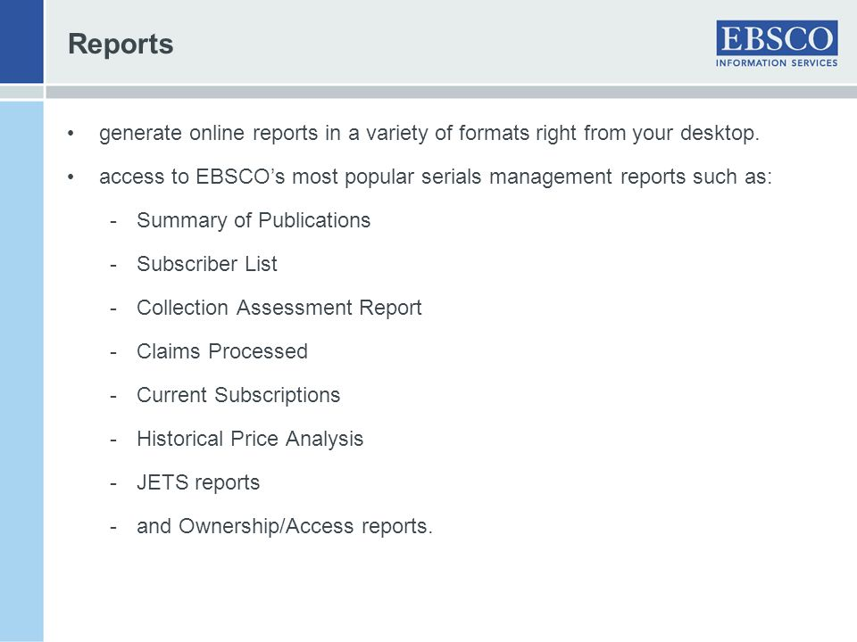 Reports generate online reports in a variety of formats right from your desktop. access to EBSCO's most popular serials management reports such as: