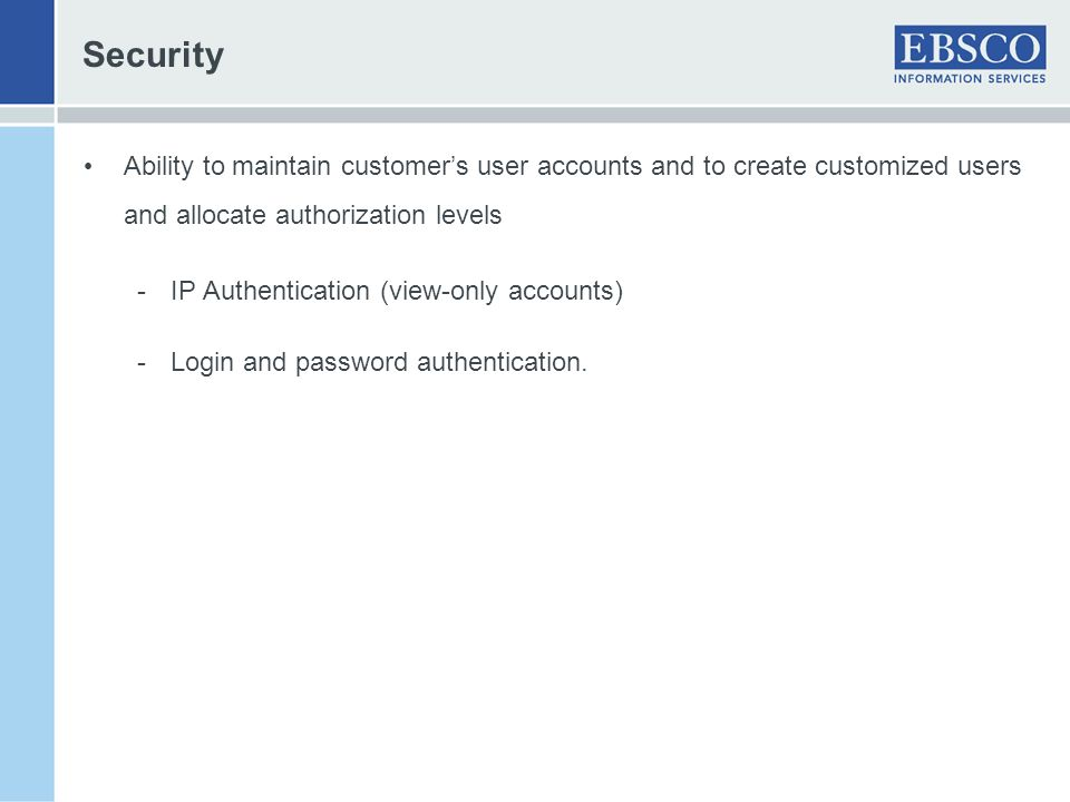 Security Ability to maintain customer's user accounts and to create customized users and allocate authorization levels.