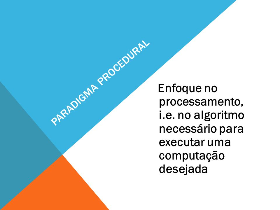 Paradigma procedural Enfoque no processamento, i.e.