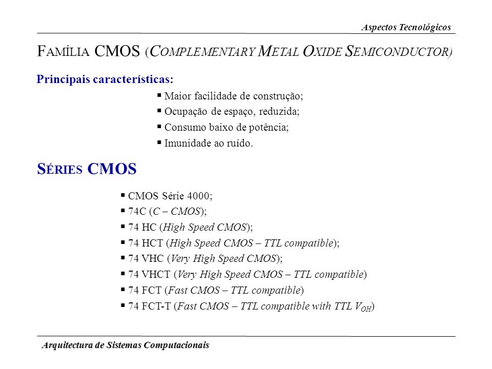 FAMÍLIA CMOS (COMPLEMENTARY METAL OXIDE SEMICONDUCTOR)