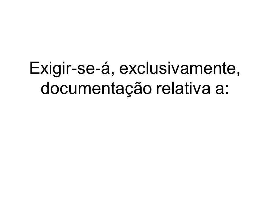 Exigir-se-á, exclusivamente, documentação relativa a: