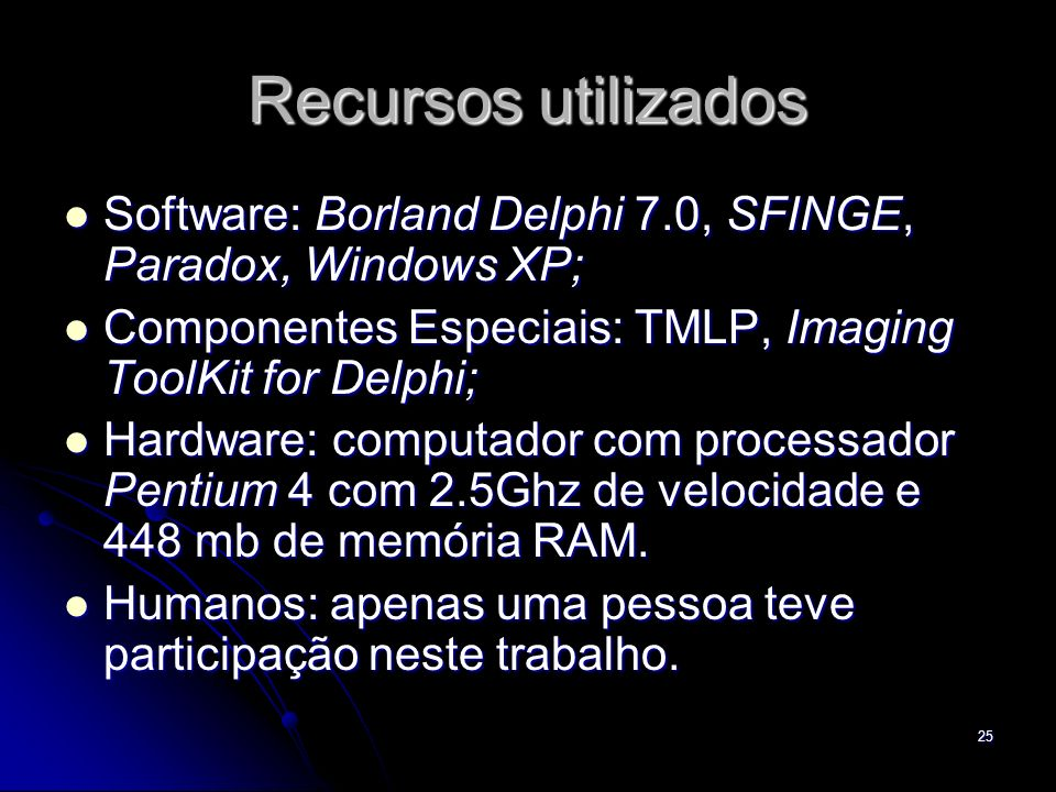 Recursos utilizados Software: Borland Delphi 7.0, SFINGE, Paradox, Windows XP; Componentes Especiais: TMLP, Imaging ToolKit for Delphi;