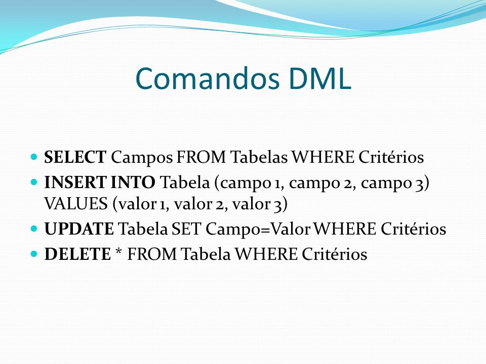 Comandos DML SELECT Campos FROM Tabelas WHERE Critérios