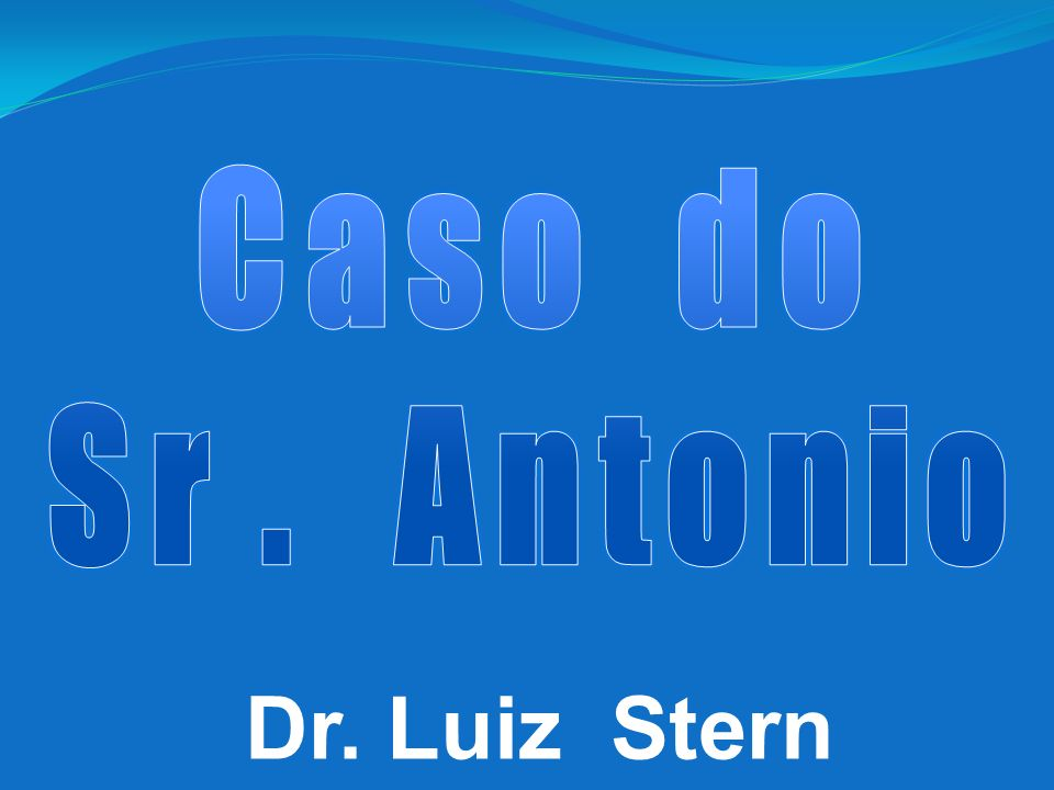 Caso do Sr . Antonio Dr. Luiz Stern