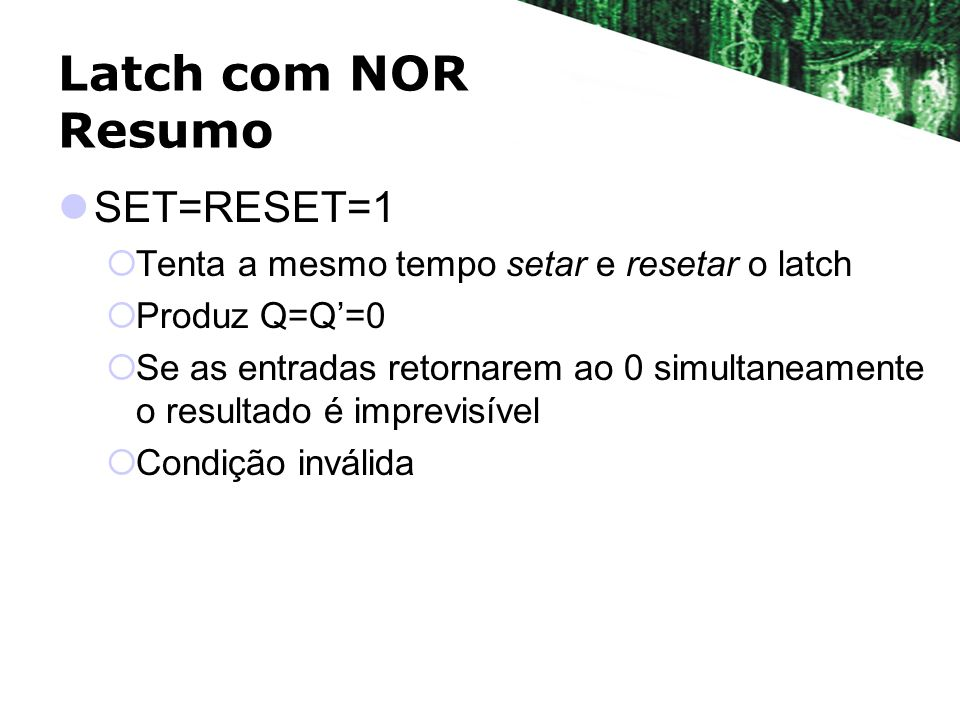 Latch com NOR Resumo SET=RESET=1