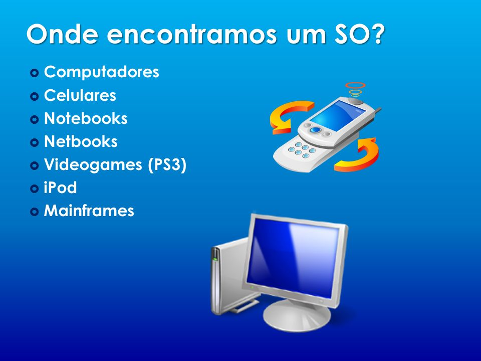 Onde encontramos um SO Computadores Celulares Notebooks Netbooks