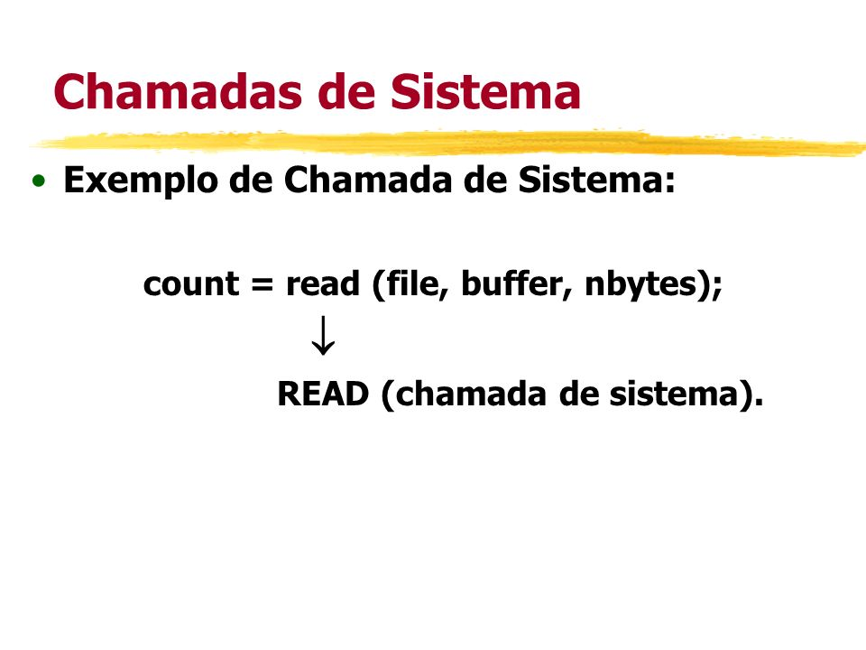 count = read (file, buffer, nbytes); READ (chamada de sistema).