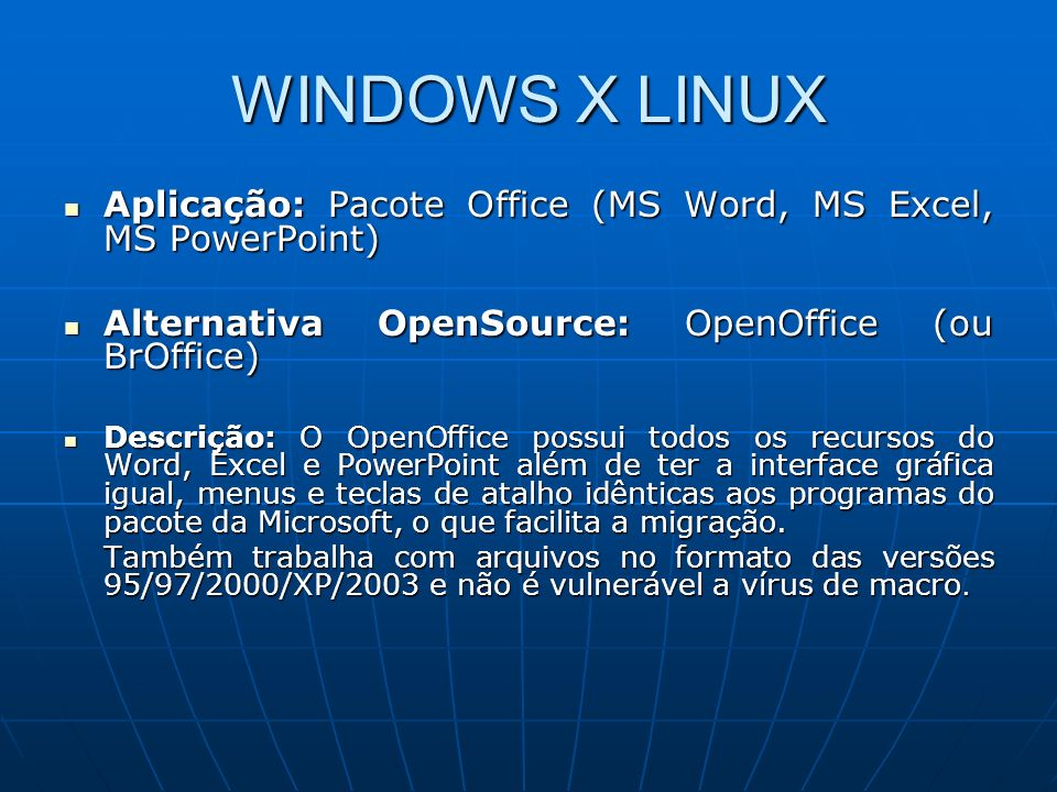 WINDOWS X LINUX Aplicação: Pacote Office (MS Word, MS Excel, MS PowerPoint) Alternativa OpenSource: OpenOffice (ou BrOffice)
