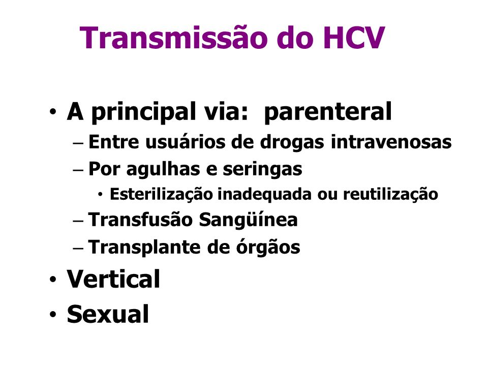 Transmissão do HCV A principal via: parenteral Vertical Sexual