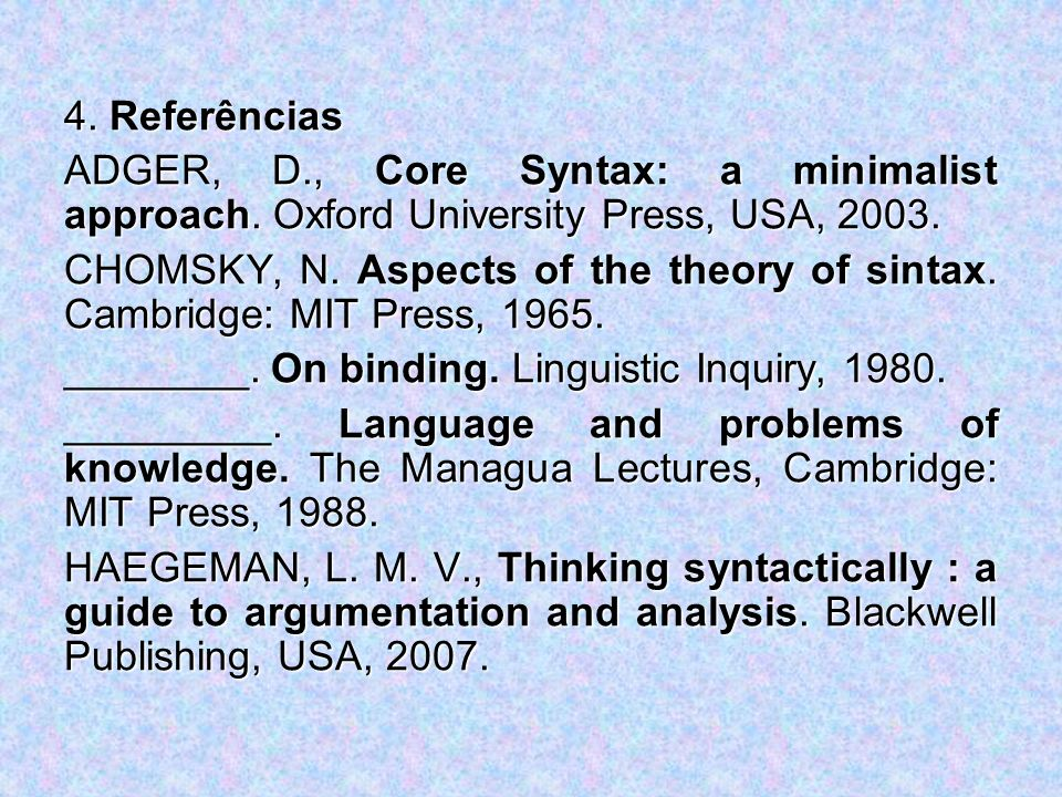 4. Referências ADGER, D., Core Syntax: a minimalist approach. Oxford University Press, USA, 2003.