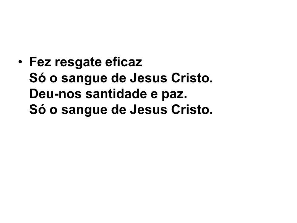 Fez resgate eficaz Só o sangue de Jesus Cristo. Deu-nos santidade e paz c15feb16d594