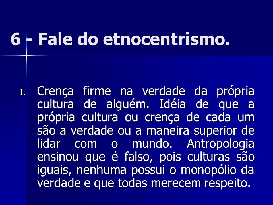 6 - Fale do etnocentrismo.