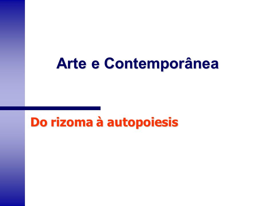 Arte e Contemporânea Do rizoma à autopoiesis