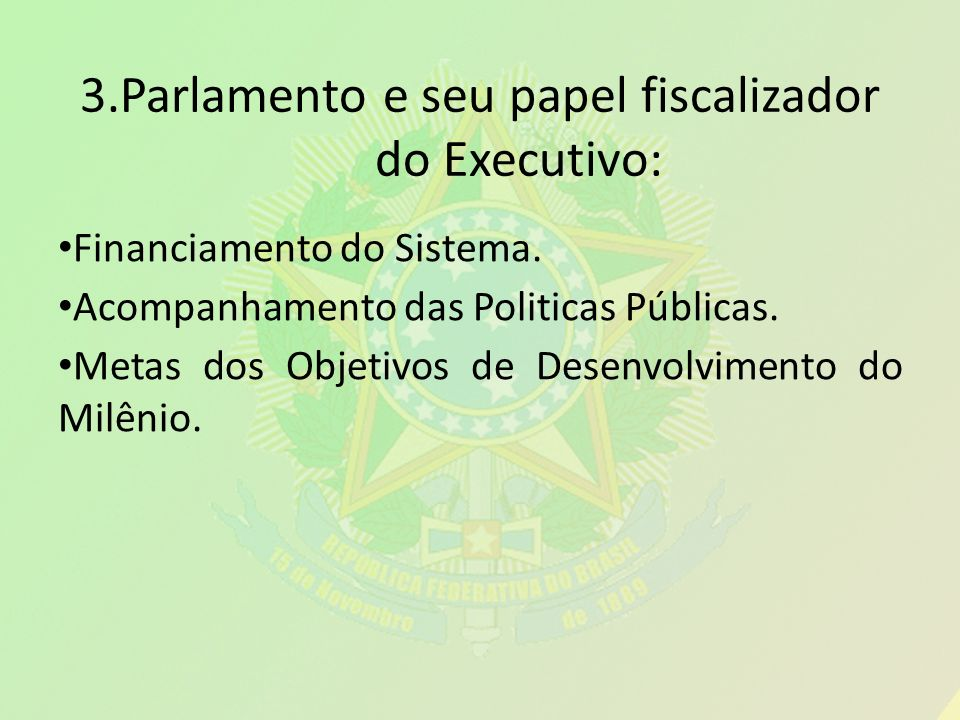 3.Parlamento e seu papel fiscalizador do Executivo: