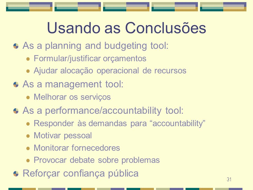 Usando as Conclusões As a planning and budgeting tool: