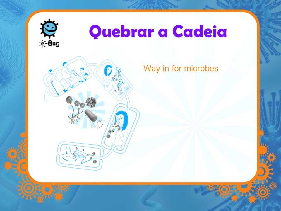 Quebrar a Cadeia Way in for microbes