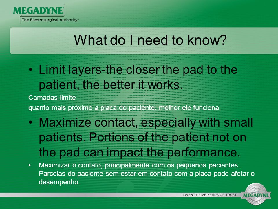 What do I need to know Limit layers-the closer the pad to the patient, the better it works. Camadas-limite.