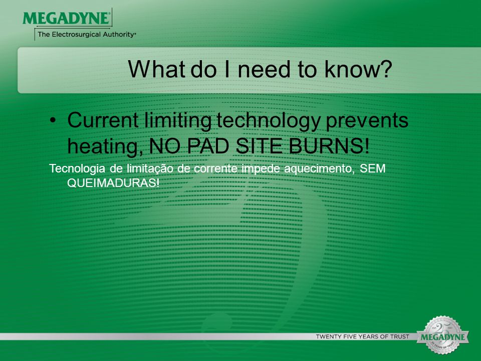 What do I need to know Current limiting technology prevents heating, NO PAD SITE BURNS!